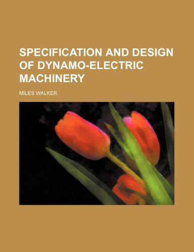 Specification and design of dynamo-electric machinery (1155108493) by Walker, Miles