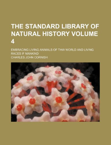 9781155108889: The standard library of natural history Volume 4 ; embracing living animals of thw world and living races if mankind