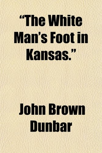 The White Mans Foot in Kansas.: John Brown Dunbar