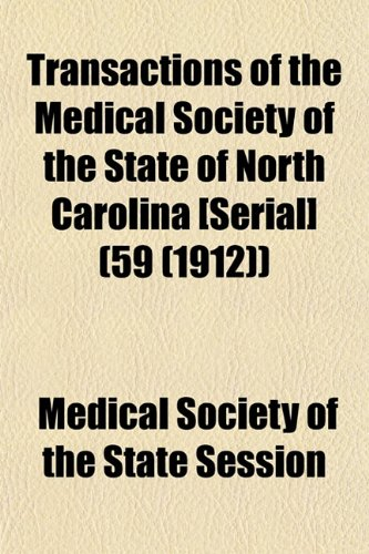 Transactions of the Medical Society of the State of North Carolina Serial (59 (1912)): Medical ...