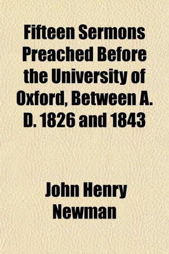 Fifteen Sermons Preached Before the University of Oxford, Between A. D. 1826 and 1843 (9781155121864) by John Henry Newman