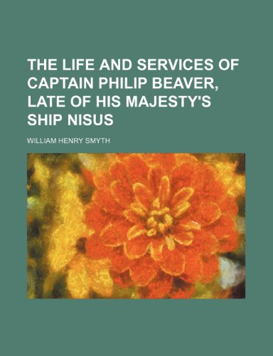 9781155123288: The life and services of Captain Philip Beaver, late of His Majesty's ship Nisus