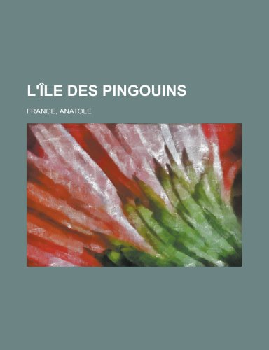 L'Ile Des Pingouins (French Edition): France, Anatole