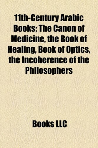 9781155137650: 11th-Century Arabic Books (Study Guide): The Canon of Medicine, the Book of Healing, Book of Optics, the Incoherence of the Philosophers