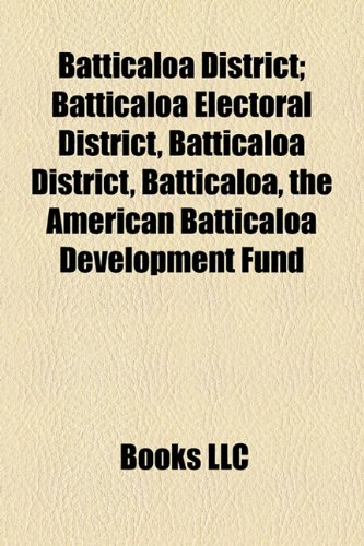 9781155159416: Batticaloa District; Batticaloa Electoral District, Batticaloa District, Batticaloa, the American Batticaloa Development Fund