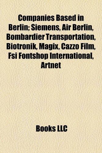 9781155172071: Companies based in Berlin: Siemens, Air Berlin, Siemens Mobility, Smeet, Twinity, Auergesellschaft, Biotronik, Bombardier Transportation, MAGIX