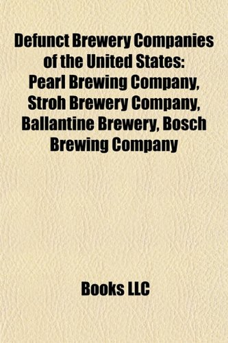 9781155177038: Defunct brewery companies of the United States: Pearl Brewing Company, Stroh Brewery Company, Bosch Brewing Company, Rainier Brewing Company