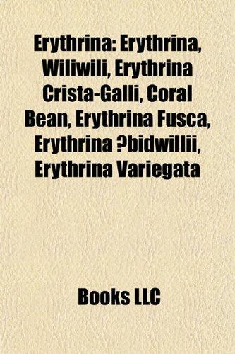 9781155181509: Erythrina: Wiliwili, Erythrina Crista-Galli, Coral Bean, Erythrina Fusca, Erythrina ×bidwillii, Erythrina Variegata, Erythrina Lysistemon