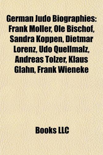9781155198651: German Judo Biography Introduction: Frank Möller, Ole Bischof, Sandra Köppen, Dietmar Lorenz, Udo Quellmalz, Andreas Tölzer, Klaus Glahn