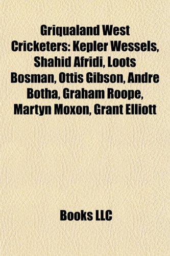 9781155202471: Griqualand West cricketers: Shahid Afridi, Kepler Wessels, Loots Bosman, Ottis Gibson, Andre Botha, Graham Roope, Martyn Moxon, John Morris