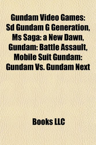 9781155202549: Gundam video games: Dynasty Warriors: Gundam 3, SD Gundam G Generation, Mobile Suit Gundam: Gundam vs. Gundam Next, Gundam: Battle Assault