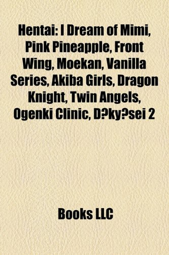 9781155203874: Hentai Introduction: I Dream of Mimi, Pink Pineapple, Front Wing, Moekan, Vanilla Series, Akiba Girls, Dragon Knight, Twin Angels