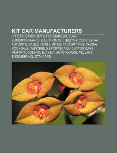 9781155212777: Kit car manufacturers: Kit car, Caterham Cars, Marcos, Elva, Superformance, Bill Thomas Cheetah, Clan, Sylva Autokits, Eagle Cars Limited