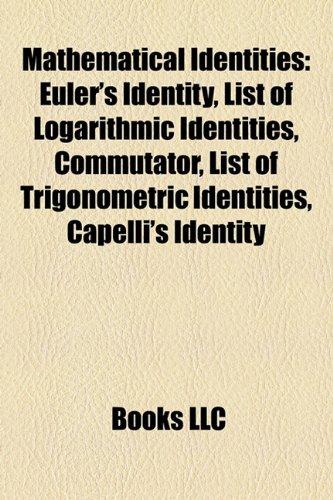 9781155220352: Mathematical identities: Euler's identity, List of logarithmic identities, Commutator, List of trigonometric identities, Capelli's identity