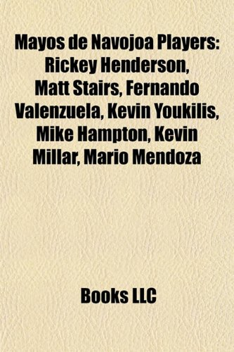 9781155224121: Mayos de Navojoa players: Rickey Henderson, Matt Stairs, Fernando Valenzuela, Kevin Millar, Mario Mendoza, Curtis Pride, Danny Graves