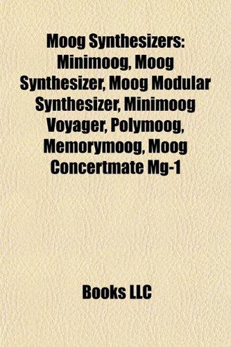 9781155227719: Moog Synthesizers: Minimoog, Moog Synthesizer, Moog Modular Synthesizer, Minimoog Voyager, Polymoog, Memorymoog, Moog Concertmate Mg-1