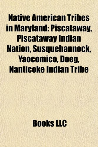 9781155229522: Native American Tribes in Maryland: Piscataway, Piscataway Indian Nation, Susquehannock, Yaocomico, Doeg, Nanticoke Indian Tribe