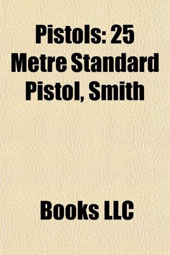 9781155250984: Pistol Introduction: 25 metre standard pistol, Smith & Wesson Ladysmith, Steyr GB, Type 54 pistol, CZ-G2000, Type 26 revolver, Walther P88