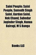 9781155267524: Saini People: Sumedh Singh Saini, Gurdan Saini, Nek Chand, Subedar Joginder Singh, Nanua Bairagi, M S Banga, Chaudhari Dewan Chand Saini