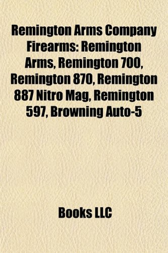 9781155271033: Remington Arms Company Firearms: Remington Arms, Remington 700, Remington 870, Remington 887 Nitro Mag, Remington 597, Browning Auto-5