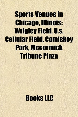 9781155281414: Sports Venues in Chicago, Illinois: Wrigley Field, U.s. Cellular Field, Comiskey Park, Mccormick Tribune Plaza