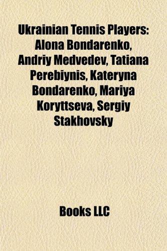 9781155293714: Ukrainian Tennis Players: Alona Bondarenko, Andriy Medvedev, Tatiana Perebiynis, Kateryna Bondarenko, Mariya Koryttseva, Sergiy Stakhovsky