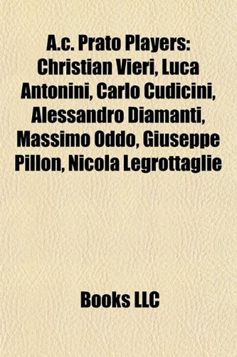 9781155312521: A.C. Prato players: Christian Vieri, Luca Antonini, Carlo Cudicini, Alessandro Diamanti, Nicola Legrottaglie, Massimo Oddo, Giuseppe Pillon