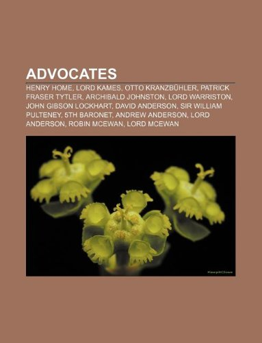 9781155313863: Advocates: Henry Home, Lord Kames, Otto Kranzbühler, Patrick Fraser Tytler, Archibald Johnston, Lord Warriston, John Gibson Lockhart