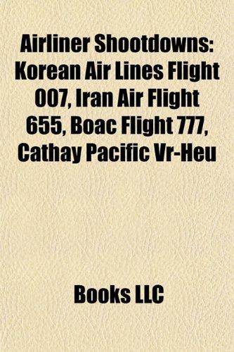 9781155314372: Airliner shootdowns: Korean Air Lines Flight 007, Iran Air Flight 655, BOAC Flight 777, Cathay Pacific VR-HEU