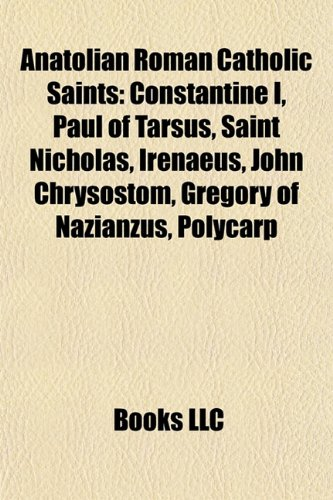 Anatolian Roman Catholic Saints: Constantine I, Paul of Tarsus, Saint Nicholas, Irenaeus, John ...