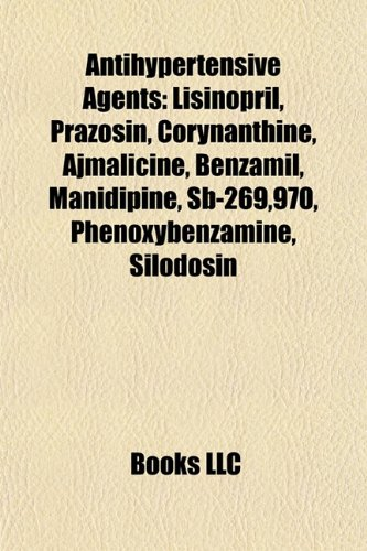 9781155319117: Antihypertensive Agent Introduction: Lisinopril, Prazosin, Corynanthine, Ajmalicine, Benzamil, Manidipine, Sb-269,970, Phenoxybenzamine