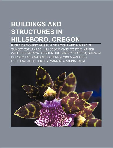 9781155330952: Buildings and Structures in Hillsboro, Oregon: Rice Northwest Museum of Rocks and Minerals, Hillsboro Civic Center