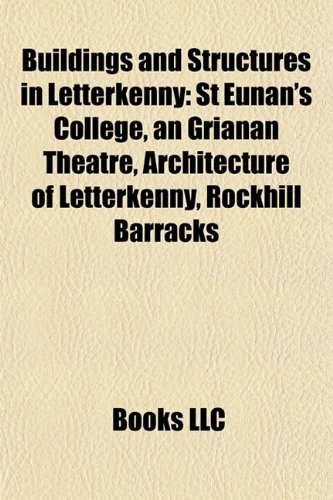 9781155331027: Buildings and Structures in Letterkenny: St Eunan's College, an Grianán Theatre, Architecture of Letterkenny, Rockhill Barracks