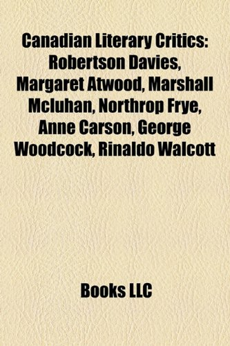 9781155331690: Canadian Literary Critics: Robertson Davies, Margaret Atwood, Marshall McLuhan, Northrop Frye, Anne Carson, George Woodcock, Rinaldo Walcott