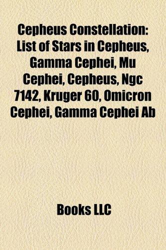9781155334387: Cepheus Constellation: List of Stars in Cepheus, Gamma Cephei, Mu Cephei, Ngc 7142, Kruger 60, Omicron Cephei, Gamma Cephei Ab, Delta Cephei