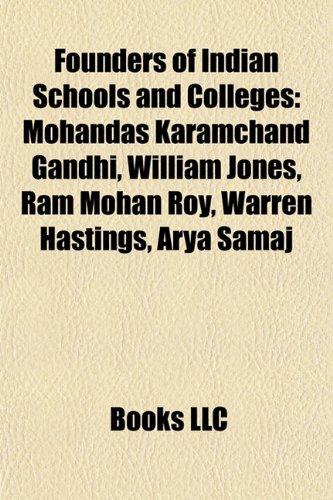 9781155355023: Founders of Indian schools and colleges: Mohandas Karamchand Gandhi, William Jones, Ram Mohan Roy, Warren Hastings, Arya Samaj