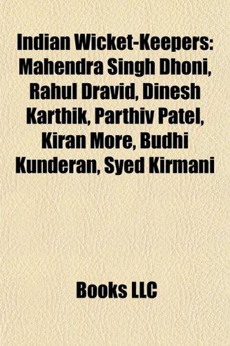9781155361215: Indian wicket-keepers: Mahendra Singh Dhoni, Rahul Dravid, Dinesh Karthik, Kiran More, Budhi Kunderan, Syed Kirmani, Parthiv Patel, Ajay Ratra