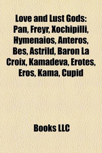9781155368313: Love and Lust Gods: Pan, Freyr, Xochipilli, Hymenaios, Anteros, Bes, Astrild, Baron La Croix, Kamadeva, Erotes, Eros, Kama, Cupid