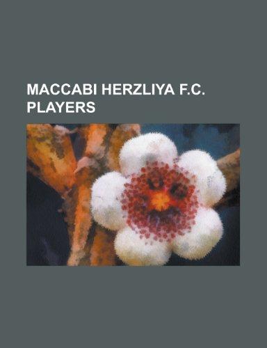 9781155369389: Maccabi Herzliya F.C. Players: Alain Masudi, Aleksandr Polukarov, Aleksey Shchigolev, Alyaksandr Taykow, Amir Schelach, Arie Machnes, AVI Ivgi, AVI R