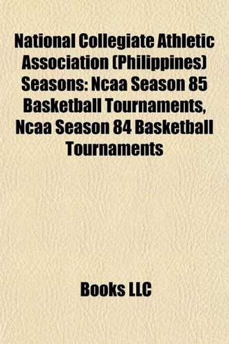9781155373157: National Collegiate Athletic Association (Philippines) seasons: NCAA Season 85 basketball tournaments, NCAA Season 86