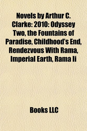 9781155375564: Novels by Arthur C. Clarke (Book Guide): 2010: Odyssey Two, The Fountains of Paradise, Childhood's End, Rendezvous with Rama, Imperial Earth