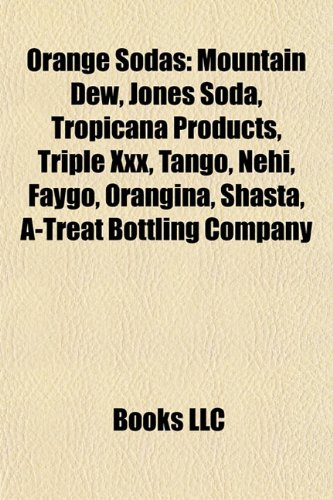 9781155377889: Orange sodas: Jones Soda, Triple XXX, Tango, Tropicana Products, Orangina, Faygo, Fanta, Shasta, Crush, Sunkist, A-Treat Bottling Company
