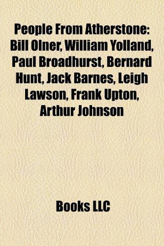 9781155379463: People From Atherstone: Bill Olner, William Yolland, Paul Broadhurst, Bernard Hunt, Jack Barnes, Leigh Lawson, Frank Upton, Arthur Johnson