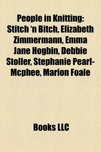 9781155383675: People in Knitting: Stitch 'n Bitch, Elizabeth Zimmermann, Emma Jane Hogbin, Debbie Stoller, Stephanie Pearl-Mcphee, Marion Foale