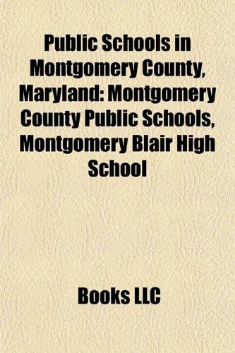 9781155388663: Public Schools in Montgomery County, Maryland: Montgomery Blair High School, Montgomery County Public Schools, John F. Kennedy High School