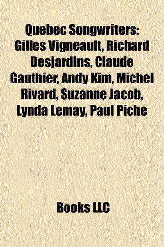 9781155389066: Quebec Songwriters: Gilles Vigneault, Richard Desjardins, Claude Gauthier, Andy Kim, Michel Rivard, Suzanne Jacob, Lynda Lemay, Paul Pich