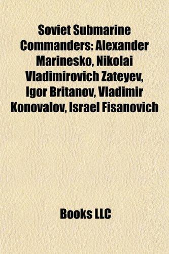 9781155401379: Soviet Submarine Commanders: Alexander Marinesko, Nikolai Vladimirovich Zateyev, Igor Britanov, Vladimir Konovalov, Israel Fisanovich