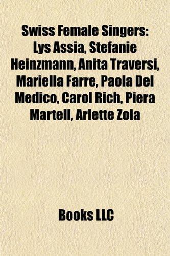 9781155403793: Swiss Female Singers: Lys Assia, Stefanie Heinzmann, Anita Traversi, Mariella Farr, Paola del Medico, Carol Rich, Piera Martell, Arlette Zol