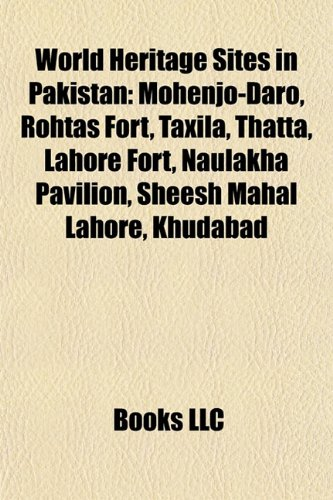 9781155412283: World Heritage Sites in Pakistan: Mohenjo-Daro, Rohtas Fort, Taxila, Thatta, Lahore Fort, Naulakha Pavilion, Sheesh Mahal Lahore, Khudabad