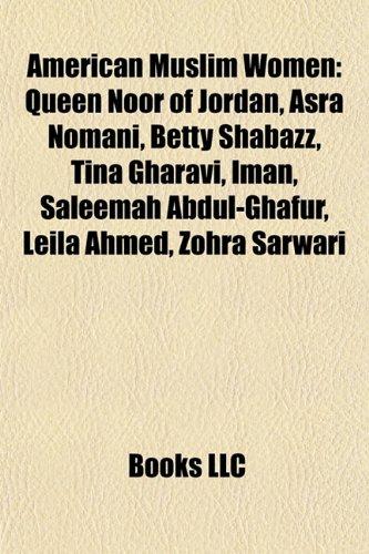 9781155420264: American Muslim Women: Queen Noor of Jordan, Asra Nomani, Betty Shabazz, Tina Gharavi, Iman, Saleemah Abdul-Ghafur, Leila Ahmed, Zohra Sarwar